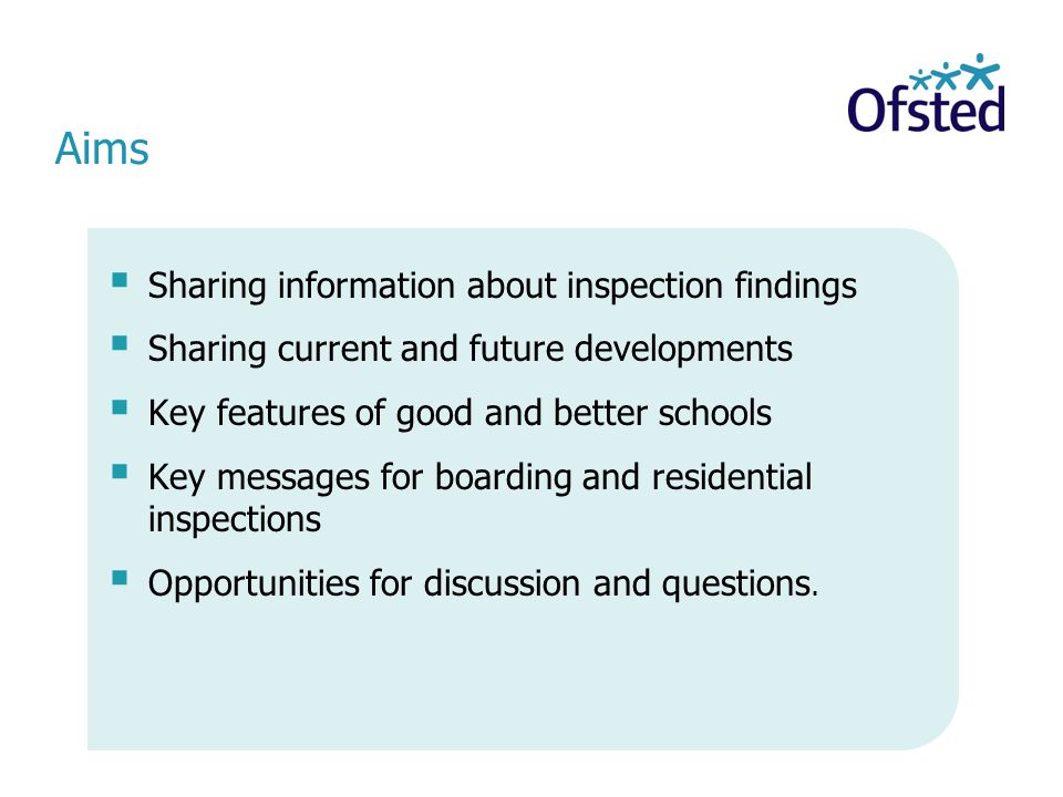 Aims  Sharing information about inspection findings  Sharing current and future developments  Key features of good and better schools  Key message