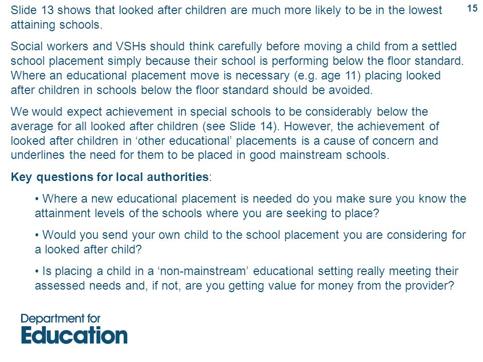 Slide 13 shows that looked after children are much more likely to be in the lowest attaining schools.