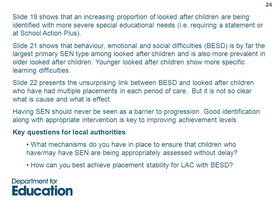 Slide 19 shows that an increasing proportion of looked after children are being identified with more severe special educational needs (i.e.