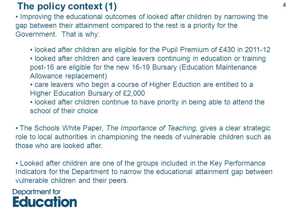 The policy context (2) 5 Local authorities have a statutory duty under the Children Act (1989) to promote the educational achievement of the children they look after, regardless of where they are placed.
