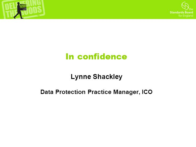 In confidence Lynne Shackley Data Protection Practice Manager, ICO