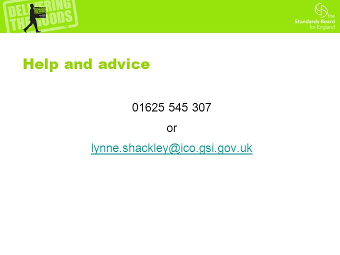Help and advice 01625 545 307 or lynne.shackley@ico.gsi.gov.uk