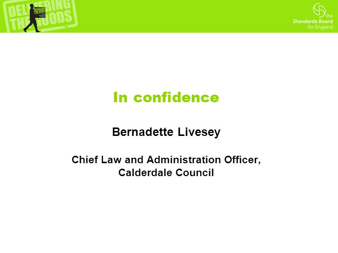 In confidence Bernadette Livesey Chief Law and Administration Officer, Calderdale Council
