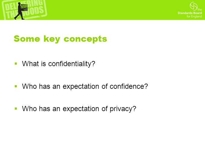 Some key concepts  What is confidentiality.  Who has an expectation of confidence.
