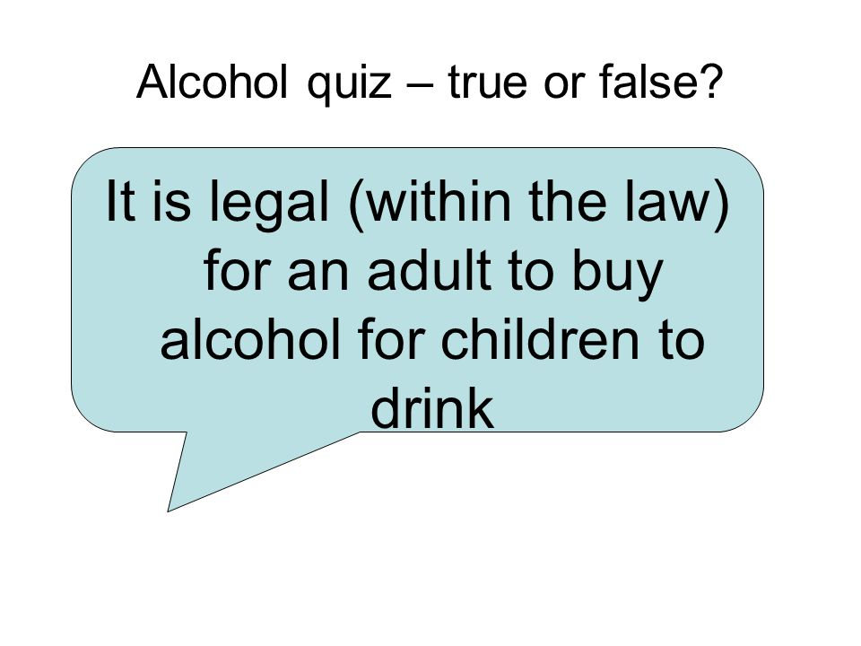 Alcohol quiz – true or false.