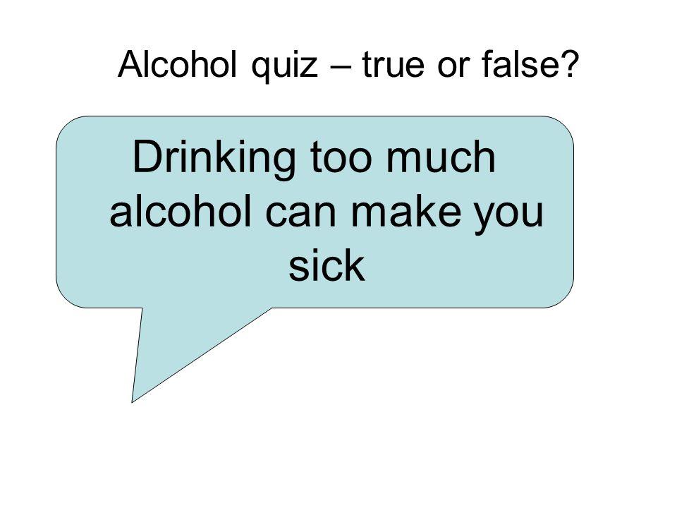 Year 6 lesson 1 Alcohol quiz – true or false.