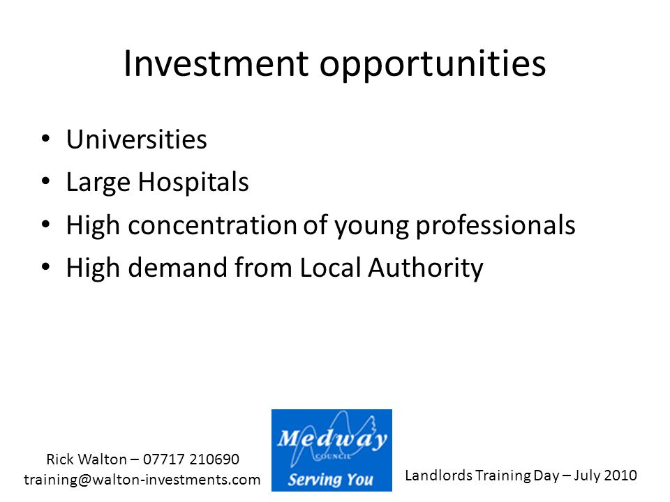 Landlords Training Day – July 2010 Rick Walton – 07717 210690 training@walton-investments.com Investment opportunities Universities Large Hospitals Hi