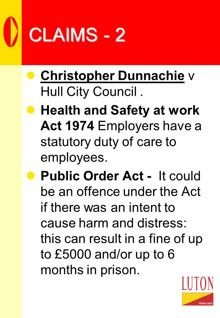 CLAIMS - 2 Christopher Dunnachie v Hull City Council. Health and Safety at work Act 1974 Employers have a statutory duty of care to employees. Public
