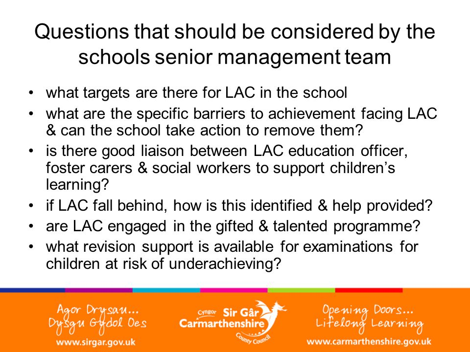 Questions that should be considered by the schools senior management team what targets are there for LAC in the school what are the specific barriers to achievement facing LAC & can the school take action to remove them.