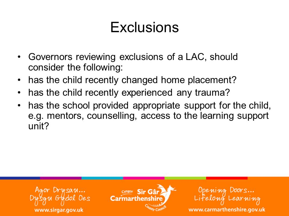 Exclusions Governors reviewing exclusions of a LAC, should consider the following: has the child recently changed home placement.