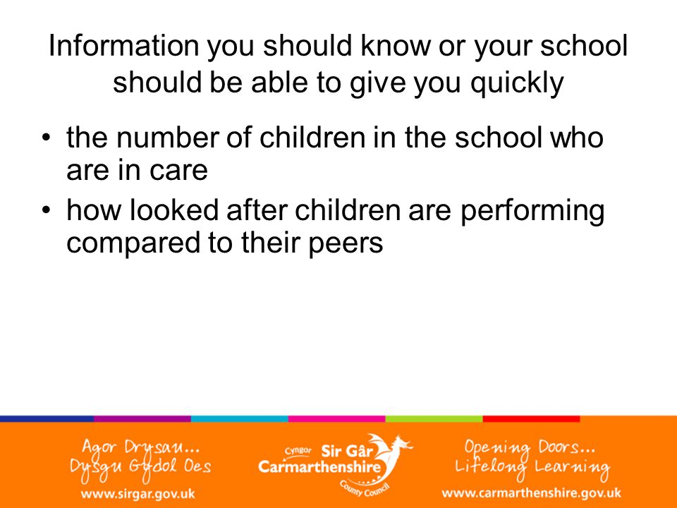 Information you should know or your school should be able to give you quickly the number of children in the school who are in care how looked after children are performing compared to their peers