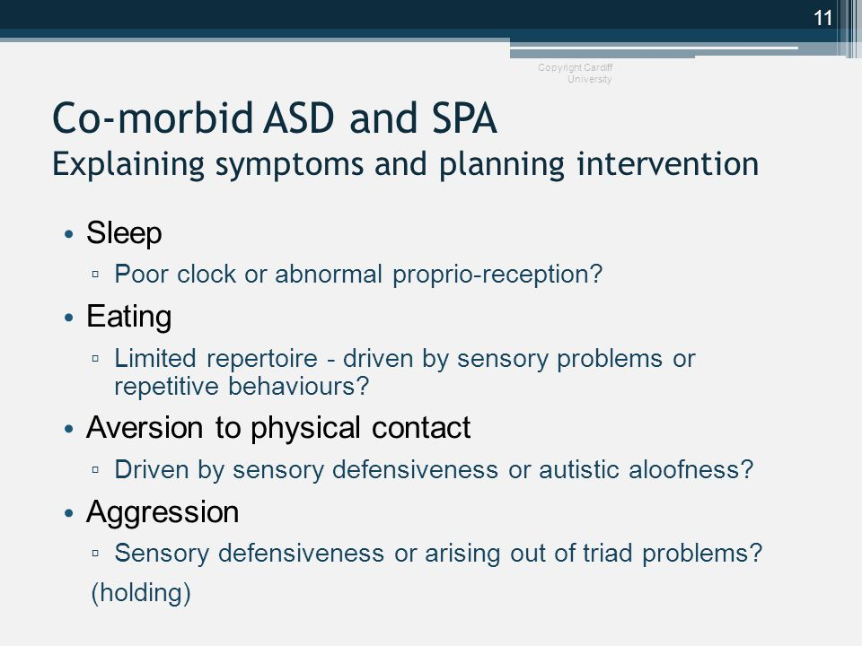 Co-morbid ASD and SPA Explaining symptoms and planning intervention Sleep ▫ Poor clock or abnormal proprio-reception.