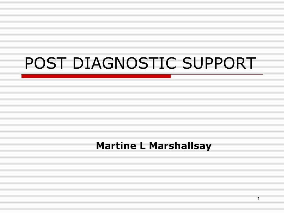 1 POST DIAGNOSTIC SUPPORT Martine L Marshallsay