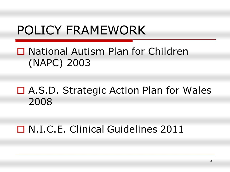 2 POLICY FRAMEWORK  National Autism Plan for Children (NAPC) 2003  A.S.D.