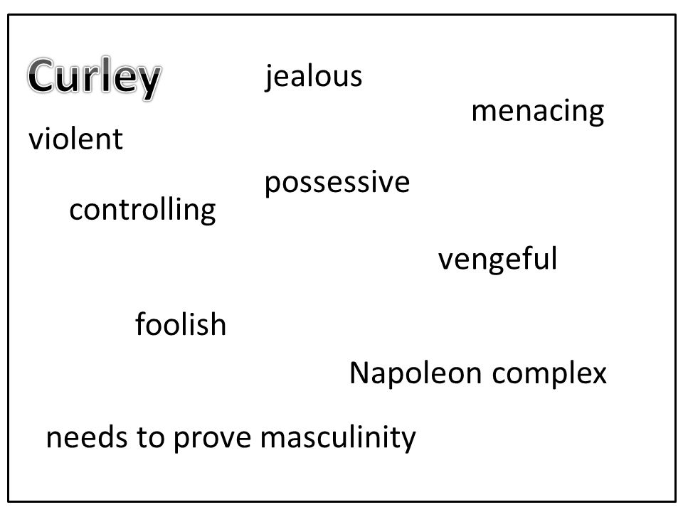 violent possessive jealous controlling needs to prove masculinity menacing vengeful foolish Napoleon complex