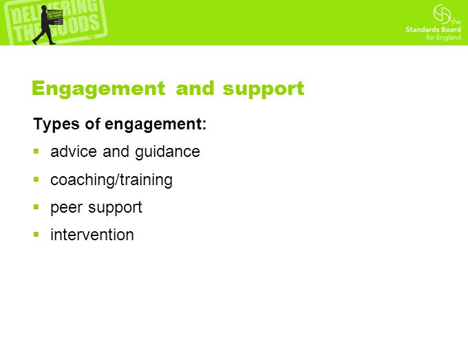 Engagement and support Types of engagement:  advice and guidance  coaching/training  peer support  intervention