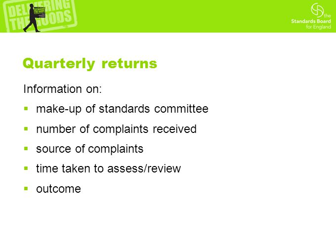 Quarterly returns Information on:  make-up of standards committee  number of complaints received  source of complaints  time taken to assess/revie