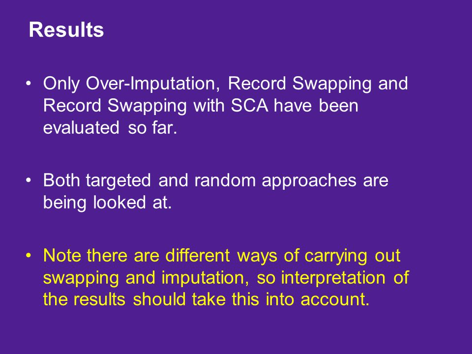 Results Only Over-Imputation, Record Swapping and Record Swapping with SCA have been evaluated so far. Both targeted and random approaches are being l