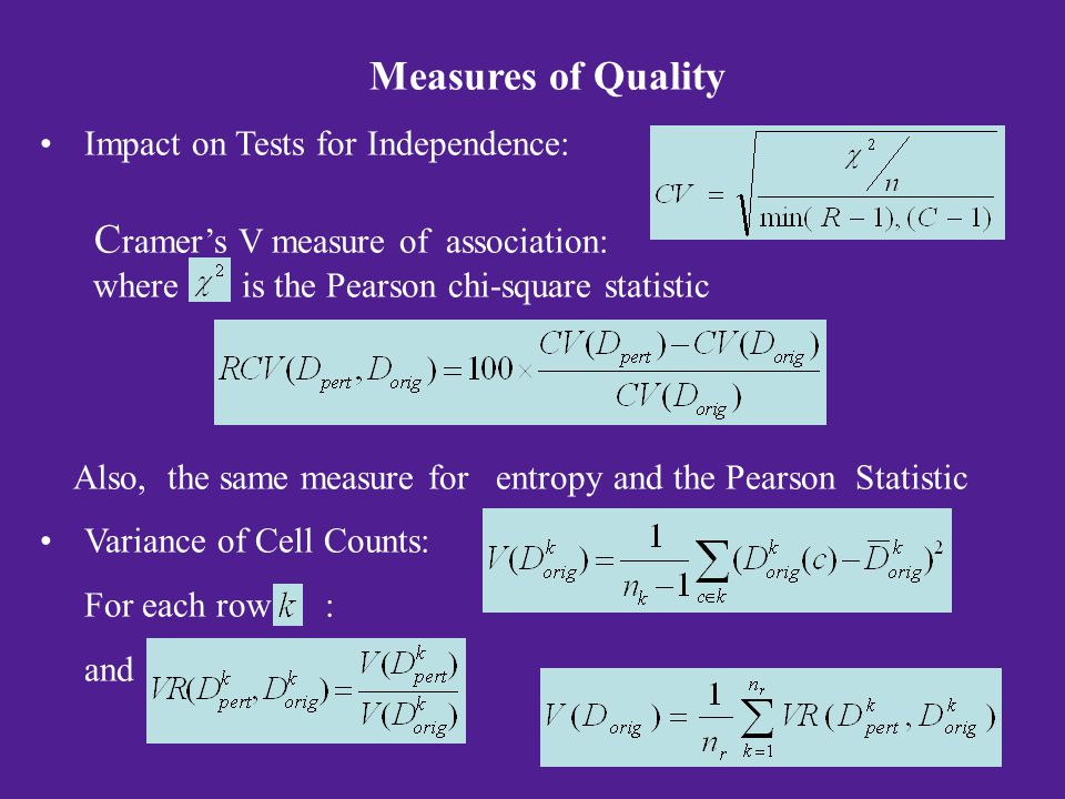 Measures of Quality Impact on Tests for Independence: C ramer's V measure of association: where is the Pearson chi-square statistic Also, the same measure for entropy and the Pearson Statistic Variance of Cell Counts: For each row : and 