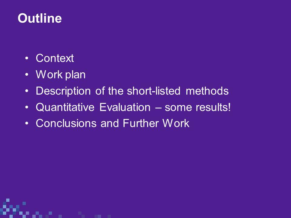 Context Work plan Description of the short-listed methods Quantitative Evaluation – some results.
