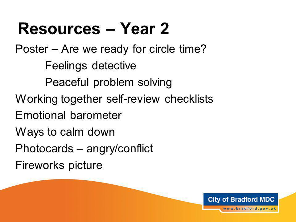 Resources – Year 2 Poster – Are we ready for circle time? Feelings detective Peaceful problem solving Working together self-review checklists Emotiona