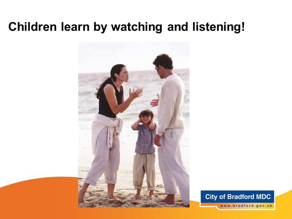 Children learn by watching and listening!