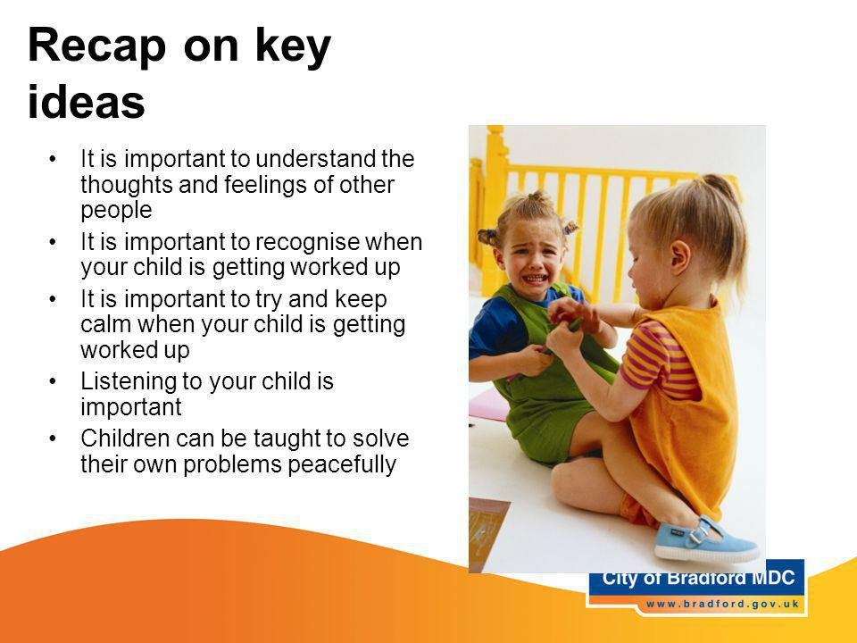 Recap on key ideas It is important to understand the thoughts and feelings of other people It is important to recognise when your child is getting wor