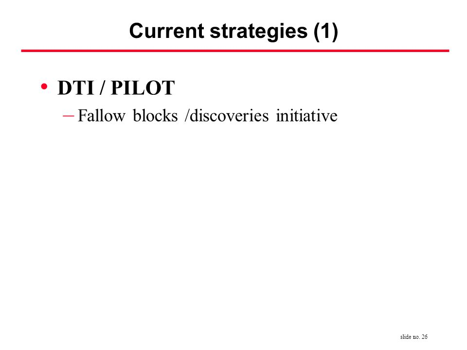 slide no. 26 Current strategies (1) DTI / PILOT – Fallow blocks /discoveries initiative