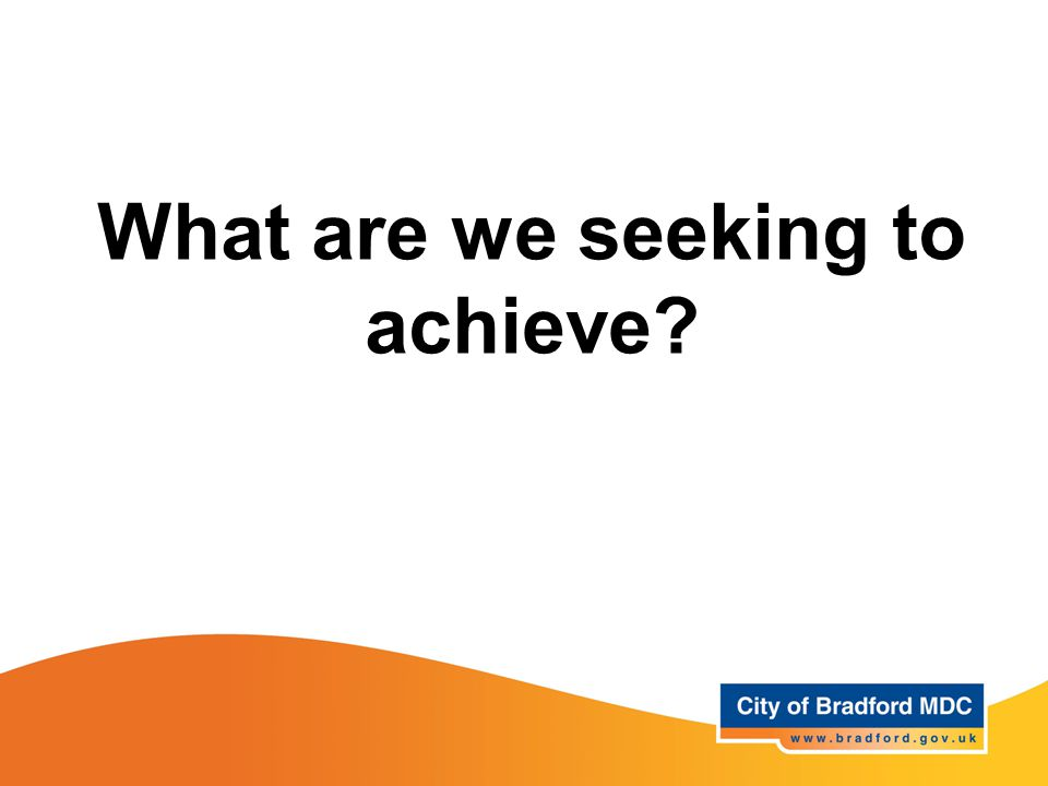 What are we seeking to achieve?
