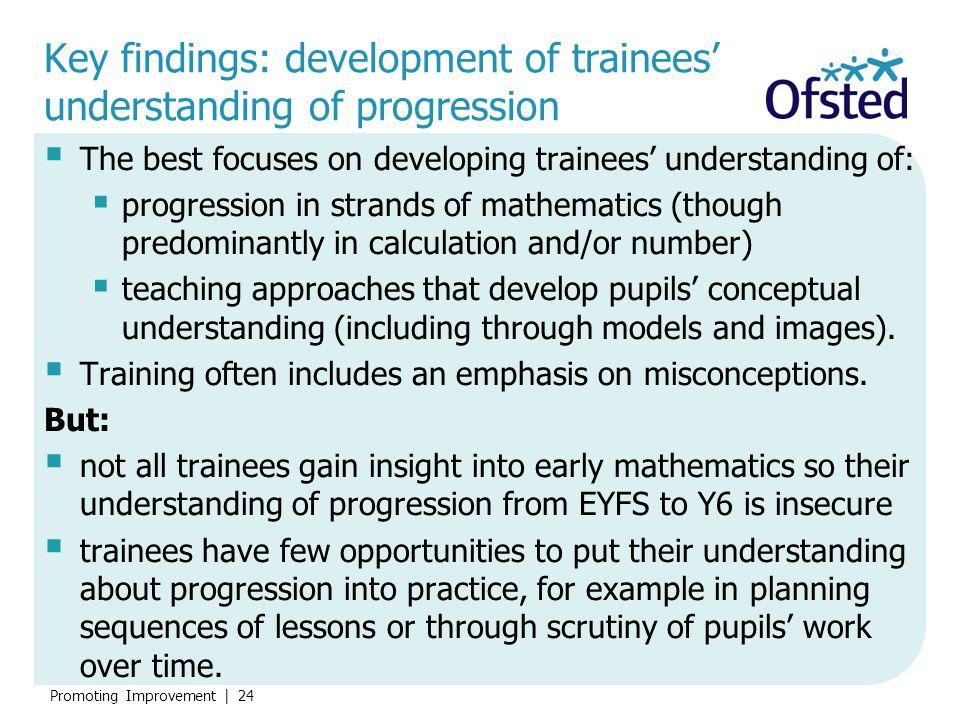 Promoting Improvement   24 Key findings: development of trainees' understanding of progression  The best focuses on developing trainees' understandin
