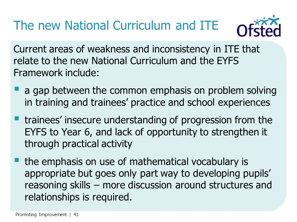 Promoting Improvement   41 The new National Curriculum and ITE Current areas of weakness and inconsistency in ITE that relate to the new National Curr