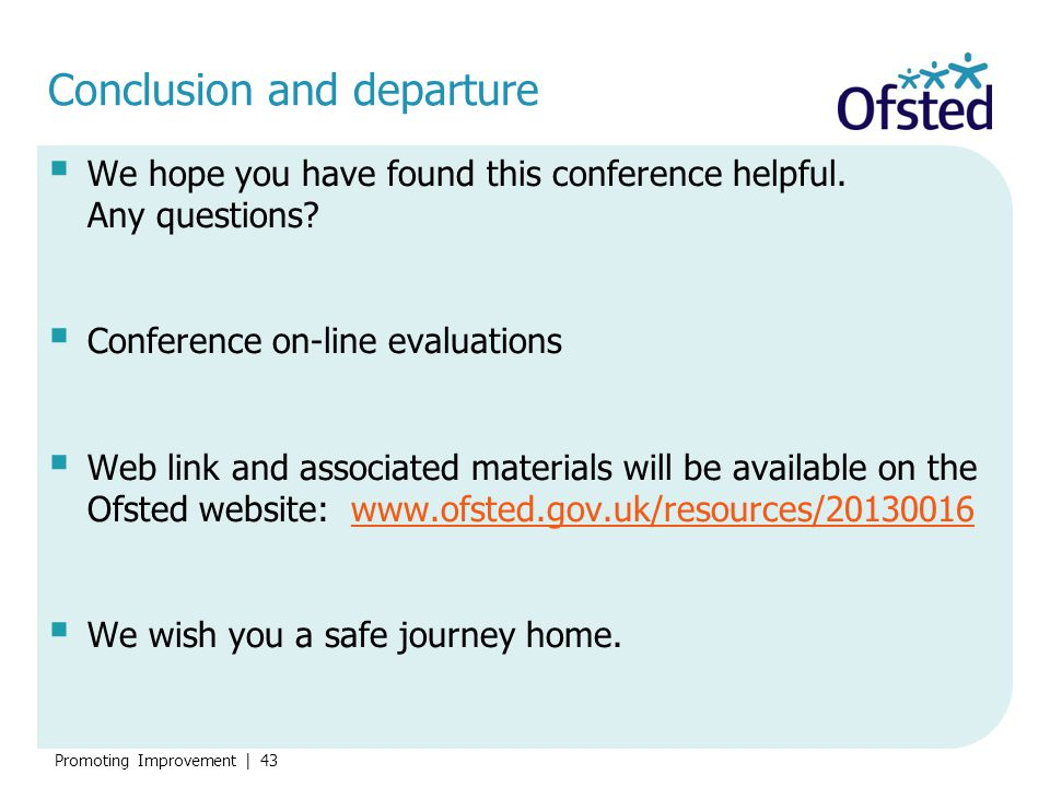 Promoting Improvement   43 Conclusion and departure  We hope you have found this conference helpful. Any questions?  Conference on-line evaluations