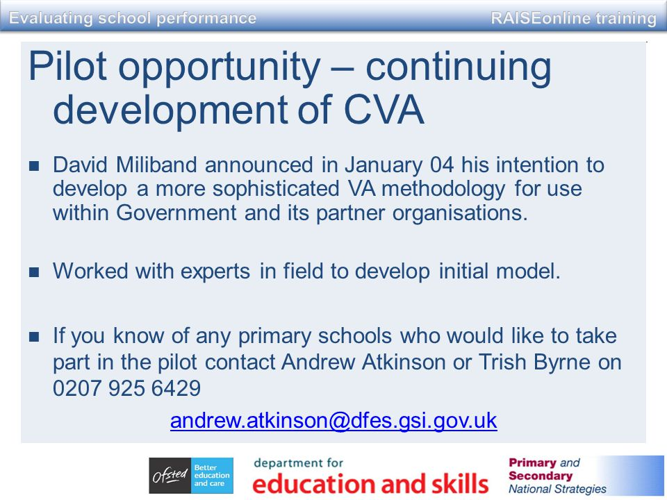 Pilot opportunity – continuing development of CVA David Miliband announced in January 04 his intention to develop a more sophisticated VA methodology for use within Government and its partner organisations.