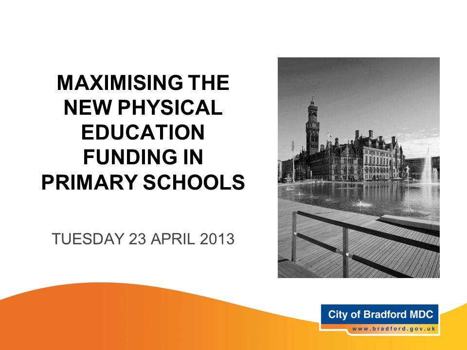 MAXIMISING THE NEW PHYSICAL EDUCATION FUNDING IN PRIMARY SCHOOLS TUESDAY 23 APRIL 2013