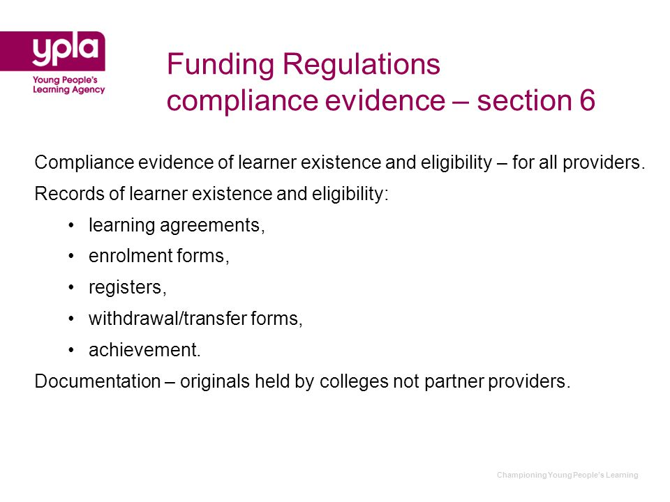 Championing Young People's Learning Funding Regulations compliance evidence – section 6 Compliance evidence of learner existence and eligibility – for all providers.