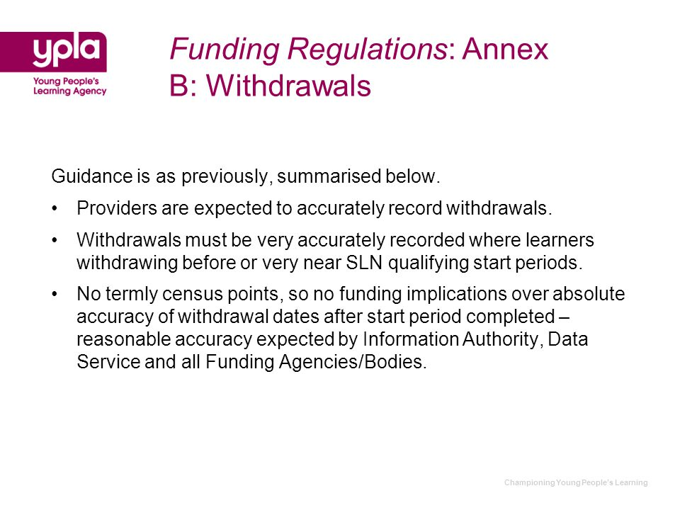 Championing Young People's Learning Funding Regulations: Annex B: Withdrawals Guidance is as previously, summarised below.