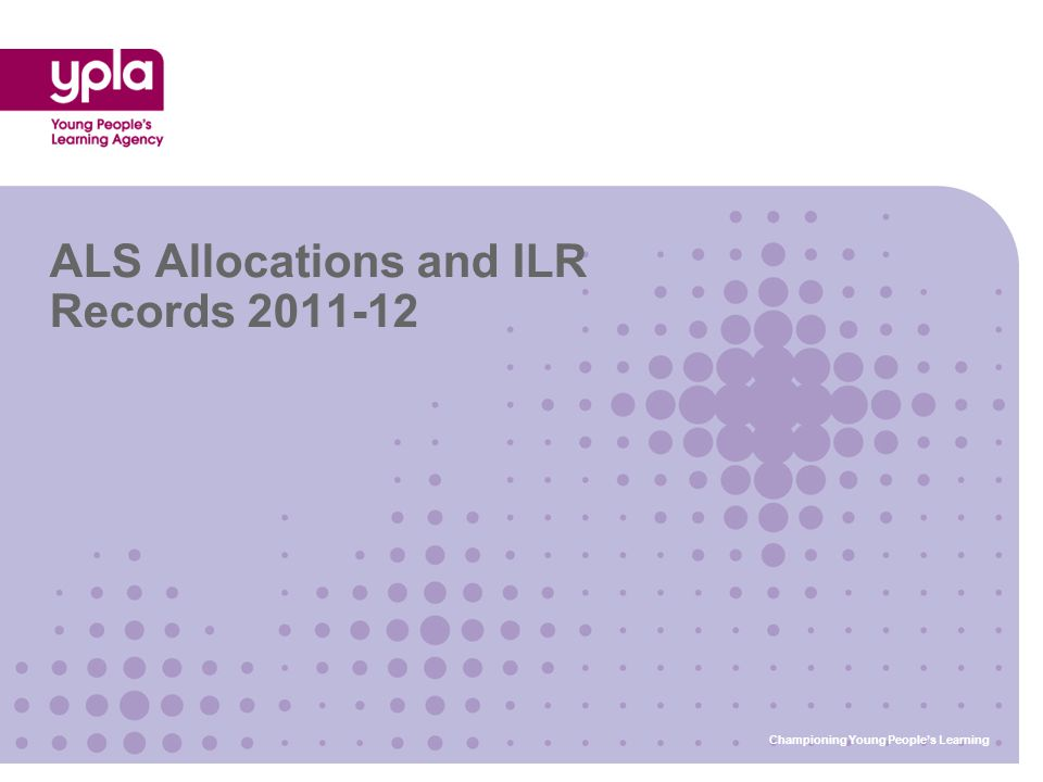 ALS Allocations and ILR Records 2011-12 Championing Young People's Learning