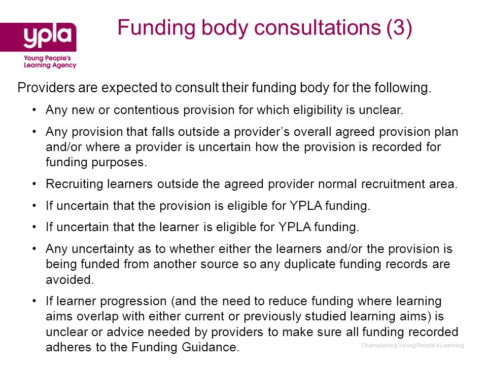Championing Young People's Learning Funding body consultations (3) Providers are expected to consult their funding body for the following.
