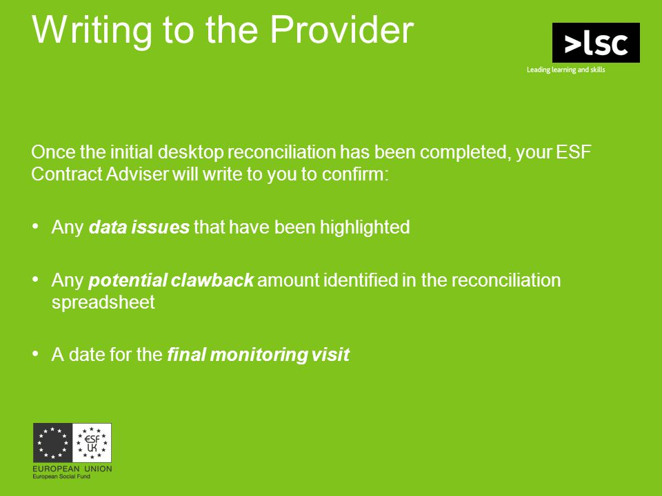 Writing to the Provider Once the initial desktop reconciliation has been completed, your ESF Contract Adviser will write to you to confirm: Any data i