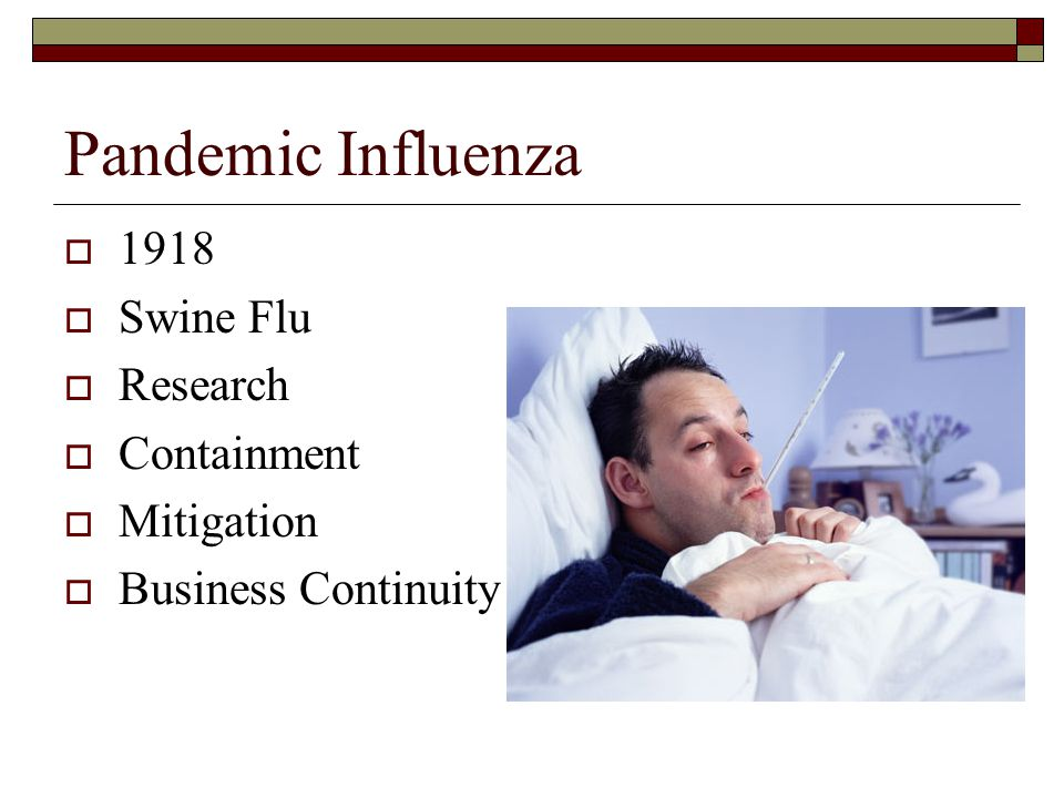 Pandemic Influenza  1918  Swine Flu  Research  Containment  Mitigation  Business Continuity