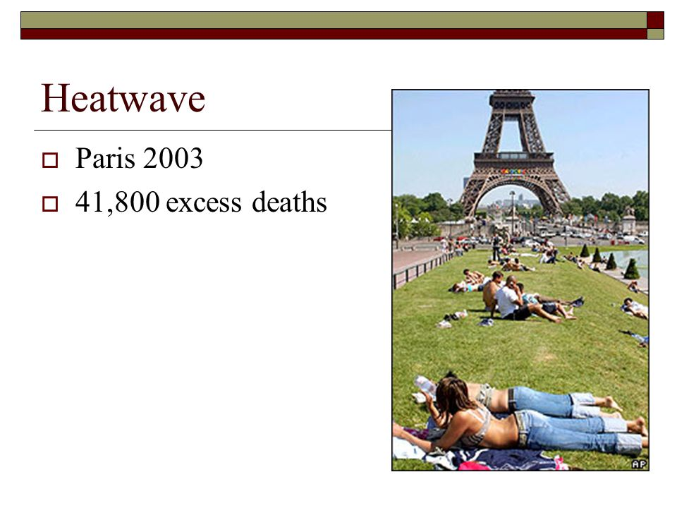 Heatwave  Paris 2003  41,800 excess deaths