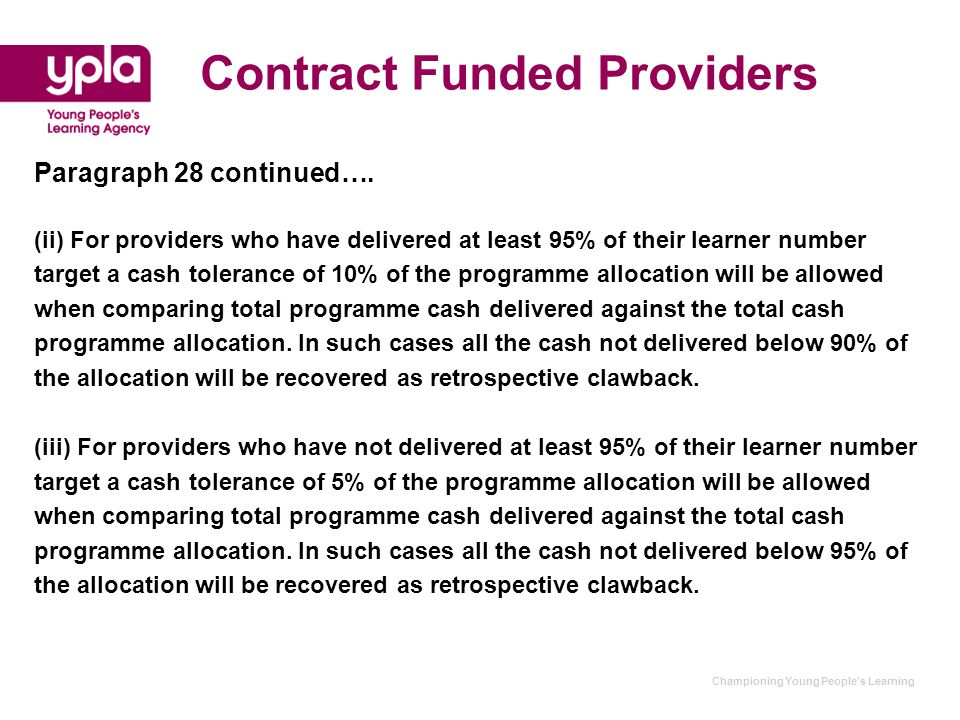 Championing Young People's Learning Contract Funded Providers Paragraph 28 continued…. (ii) For providers who have delivered at least 95% of their lea