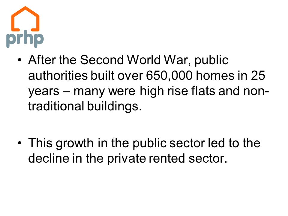 After the Second World War, public authorities built over 650,000 homes in 25 years – many were high rise flats and non- traditional buildings.