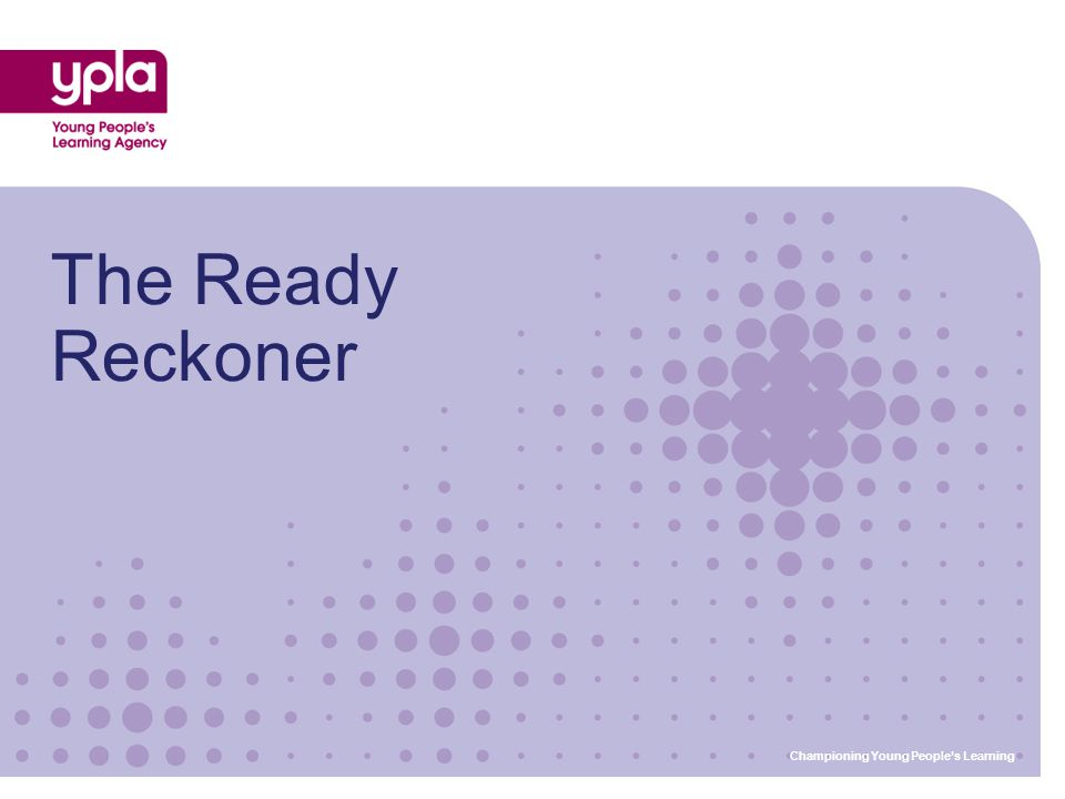 Championing Young People's Learning The Ready Reckoner Championing Young People's Learning