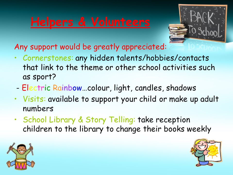 Helpers & Volunteers Any support would be greatly appreciated: Cornerstones: any hidden talents/hobbies/contacts that link to the theme or other school activities such as sport.