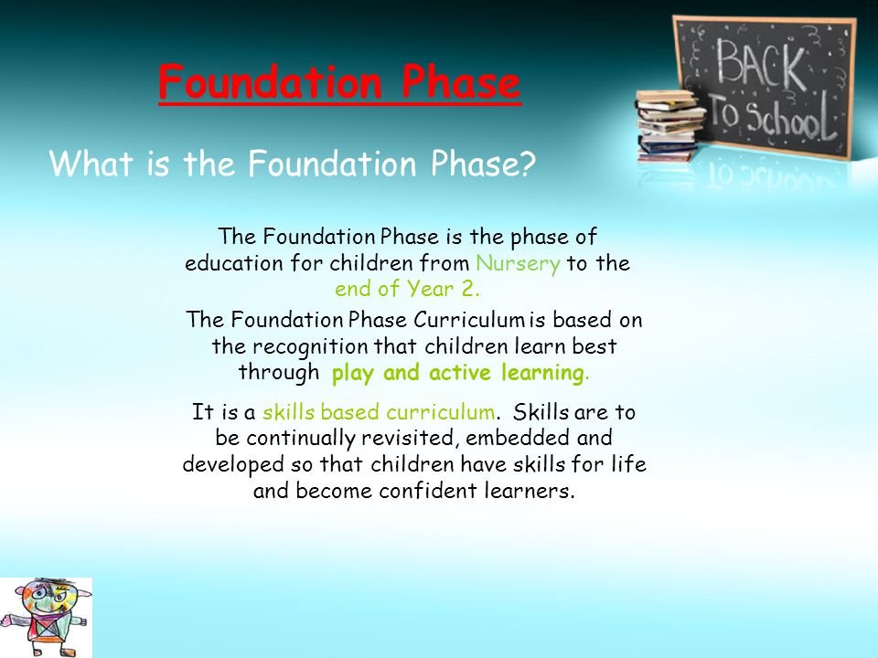 Foundation Phase What is the Foundation Phase.