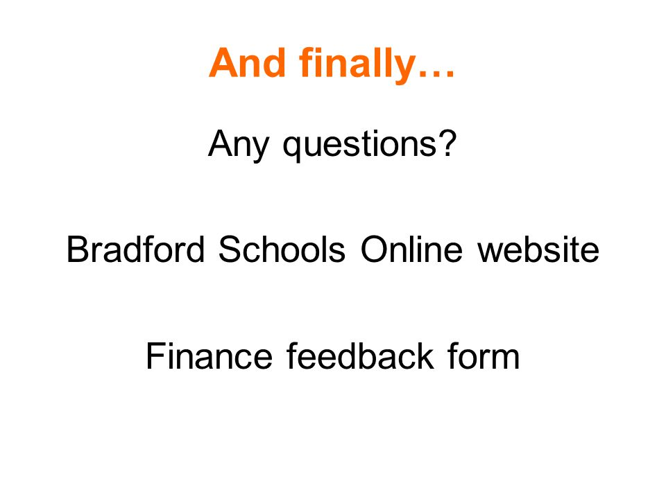 And finally… Any questions Bradford Schools Online website Finance feedback form