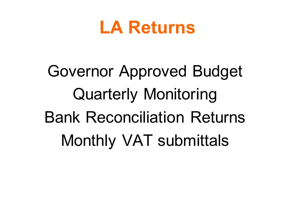 LA Returns Governor Approved Budget Quarterly Monitoring Bank Reconciliation Returns Monthly VAT submittals