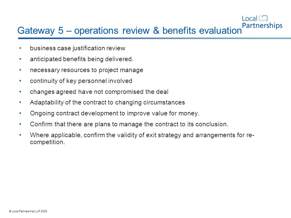 © Local Partnerships LLP 2009 business case justification review anticipated benefits being delivered.