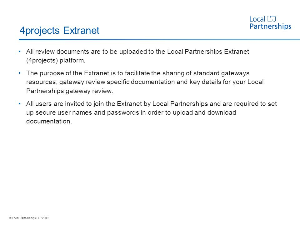 © Local Partnerships LLP 2009 4projects Extranet All review documents are to be uploaded to the Local Partnerships Extranet (4projects) platform.